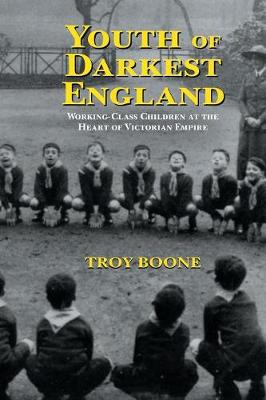 Youth of Darkest England: Working-Class Children at the Heart of Victorian Empire - Children's Literature and Culture (Paperback)