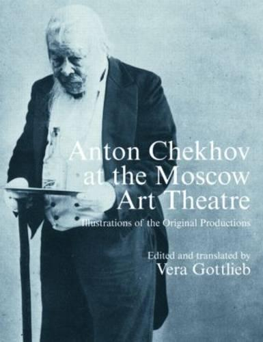 Anton Chekhov at the Moscow Art Theatre: Illustrations of the Original Productions (Paperback)