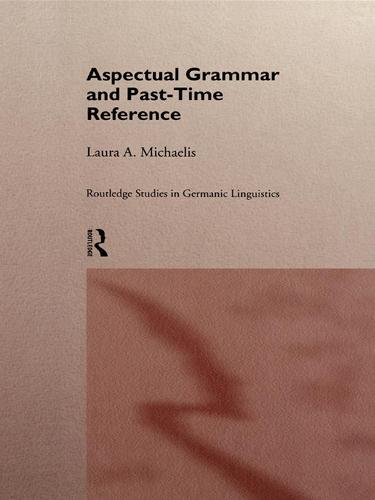 Aspectual Grammar and Past Time Reference - Routledge Studies in Germanic Linguistics (Paperback)