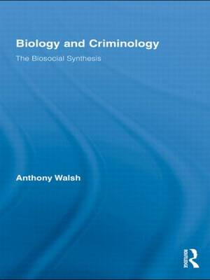 Biology and Criminology: The Biosocial Synthesis - Routledge Advances in Criminology (Paperback)