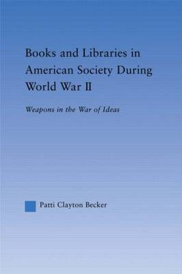 Books and Libraries in American Society during World War II: Weapons in the War of Ideas - Studies in American Popular History and Culture (Paperback)