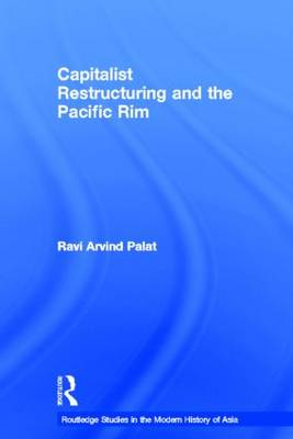 Capitalist Restructuring and the Pacific Rim - Routledge Studies in the Modern History of Asia (Paperback)