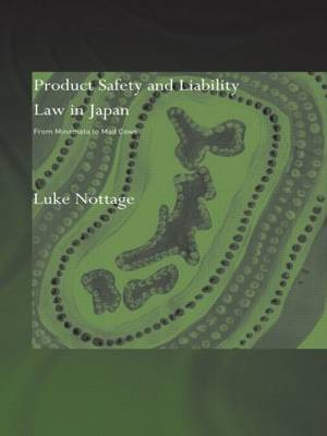 Product Safety and Liability Law in Japan: From Minamata to Mad Cows (Paperback)