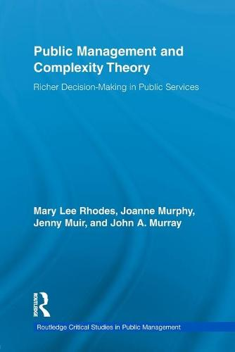 Public Management and Complexity Theory: Richer Decision-Making in Public Services - Routledge Critical Studies in Public Management (Paperback)