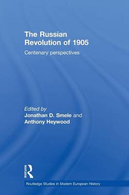 The Russian Revolution of 1905: Centenary Perspectives - Routledge Studies in Modern European History (Paperback)