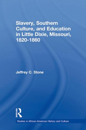 Slavery, Southern Culture, and Education in Little Dixie, Missouri, 1820-1860 - Studies in African American History and Culture (Paperback)
