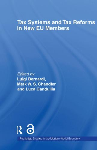 Tax Systems and Tax Reforms in New EU Member States - Routledge Studies in the Modern World Economy (Paperback)