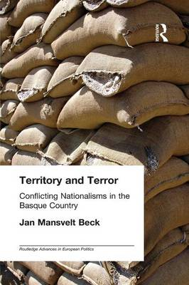 Territory and Terror: Conflicting Nationalisms in the Basque Country - Routledge Advances in European Politics (Paperback)
