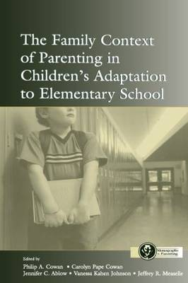 The Family Context of Parenting in Children's Adaptation to Elementary School - Monographs in Parenting Series (Paperback)