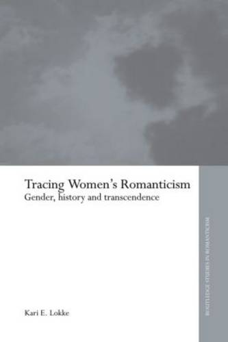 Tracing Women's Romanticism: Gender, History, and Transcendence - Routledge Studies in Romanticism (Paperback)
