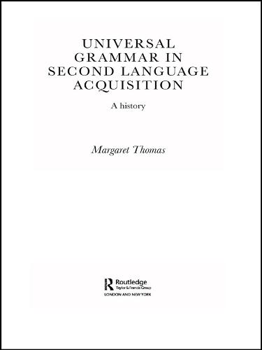Universal Grammar in Second-Language Acquisition: A History - Routledge Studies in the History of Linguistics (Paperback)
