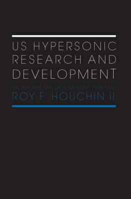 US Hypersonic Research and Development: The Rise and Fall of 'Dyna-Soar', 1944-1963 - Space Power and Politics (Paperback)