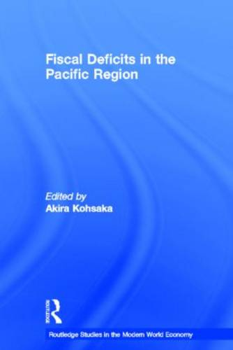 Fiscal Deficits in the Pacific Region - Routledge Studies in the Modern World Economy (Paperback)