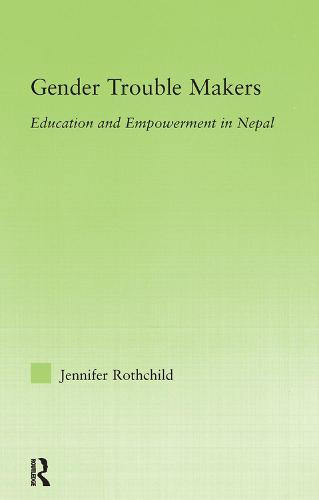 Gender Trouble Makers: Education and Empowerment in Nepal - New Approaches in Sociology (Paperback)