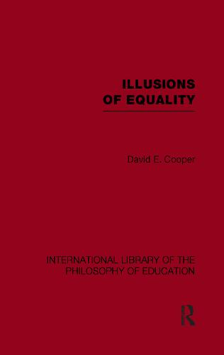 Illusions of Equality (International Library of the Philosophy of Education Volume 7) (Paperback)