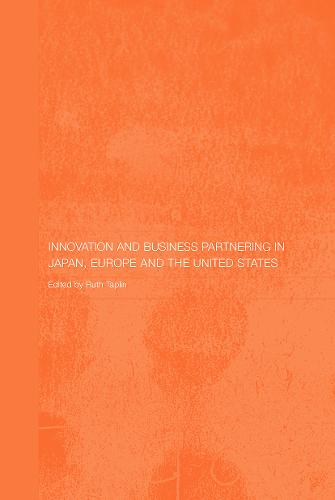 Innovation and Business Partnering in Japan, Europe and the United States - Routledge Studies in the Growth Economies of Asia (Paperback)