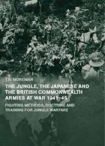 The Jungle, Japanese and the British Commonwealth Armies at War, 1941-45: Fighting Methods, Doctrine and Training for Jungle Warfare - Military History and Policy (Paperback)