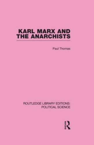 Karl Marx and the Anarchists Library Editions: Political Science Volume 60 (Paperback)