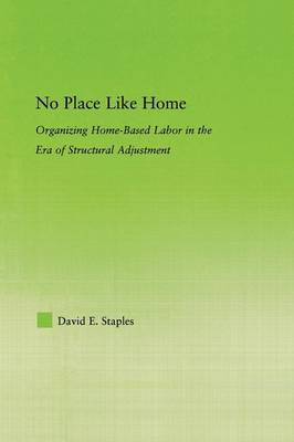 No Place Like Home: Organizing Home-Based Labor in the Era of Structural Adjustment - New Approaches in Sociology (Paperback)
