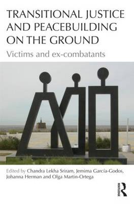 Transitional Justice and Peacebuilding on the Ground: Victims and Ex-Combatants - Law, Conflict and International Relations (Paperback)