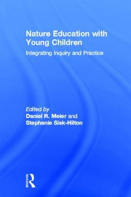 Nature Education with Young Children: Integrating Inquiry and Practice (Hardback)