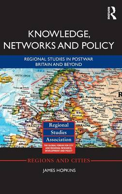 Knowledge, Networks and Policy: Regional Studies in Postwar Britain and Beyond - Regions and Cities (Hardback)