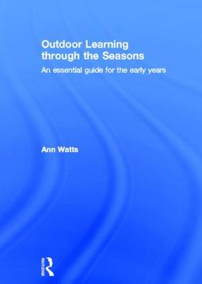 Outdoor Learning through the Seasons: An essential guide for the early years (Hardback)