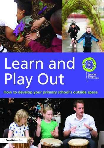 Learn and Play Out: How to develop your primary school's outside space (Paperback)