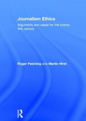 Journalism Ethics: Arguments and cases for the twenty-first century (Hardback)