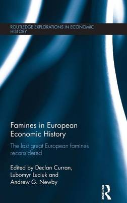 Famines in European Economic History: The Last Great European Famines Reconsidered - Routledge Explorations in Economic History (Hardback)