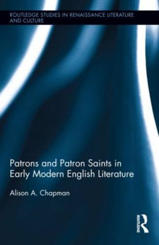 Patrons and Patron Saints in Early Modern English Literature - Routledge Studies in Renaissance Literature and Culture (Hardback)