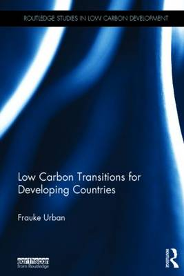 Low Carbon Transitions for Developing Countries - Routledge Studies in Low Carbon Development (Hardback)