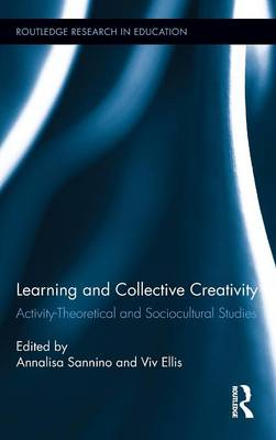 Learning and Collective Creativity: Activity-Theoretical and Sociocultural Studies - Routledge Research in Education (Hardback)