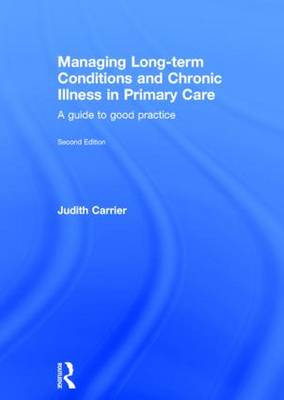 Managing Long-term Conditions and Chronic Illness in Primary Care: A Guide to Good Practice (Hardback)