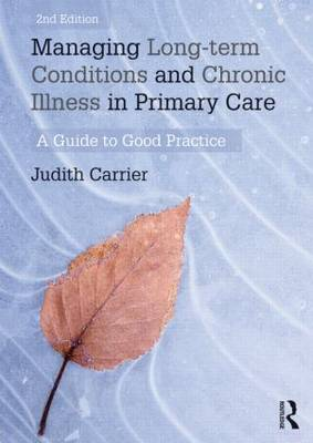 Managing Long-Term Conditions and Chronic Illness in Primary Care: A Guide to Good Practice (Paperback)