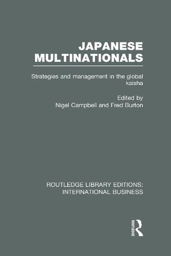 Japanese Multinationals: Strategies and Management in the Global Kaisha - Routledge Library Editions: International Business (Hardback)
