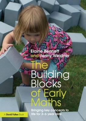 The Building Blocks of Early Maths: Bringing key concepts to life for 3-6 year olds (Paperback)