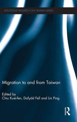 Migration to and From Taiwan - Routledge Research on Taiwan Series (Hardback)