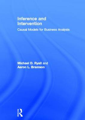 Inference and Intervention: Causal Models for Business Analysis (Hardback)