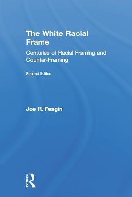 The White Racial Frame: Centuries of Racial Framing and Counter-Framing (Hardback)