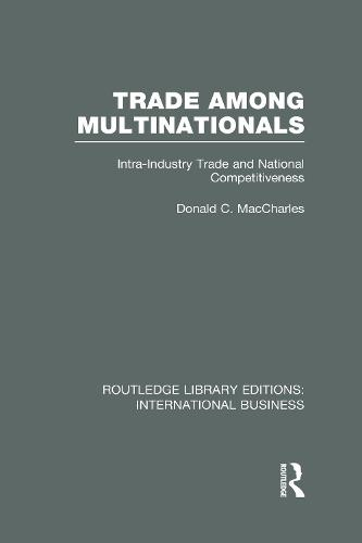 Trade Among Multinationals: Intra-Industry Trade and National Competitiveness - Routledge Library Editions: International Business (Hardback)