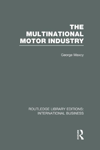 The Multinational Motor Industry - Routledge Library Editions: International Business (Hardback)
