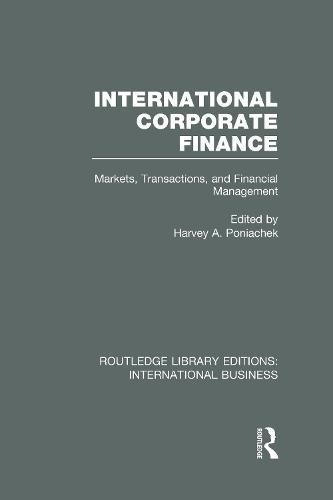 International Corporate Finance: Markets, Transactions and Financial Management - Routledge Library Editions: International Business (Hardback)