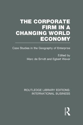 The Corporate Firm in a Changing World Economy: Case Studies in the Geography of Enterprise - Routledge Library Editions: International Business (Hardback)