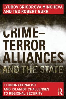 Crime-Terror Alliances and the State: Ethnonationalist and Islamist Challenges to Regional Security (Paperback)