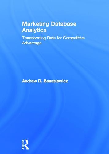 Marketing Database Analytics: Transforming Data for Competitive Advantage (Hardback)