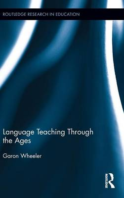 Language Teaching Through the Ages - Routledge Research in Education (Hardback)
