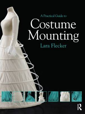 A Practical Guide to Costume Mounting - Routledge Series in Conservation and Museology (Paperback)