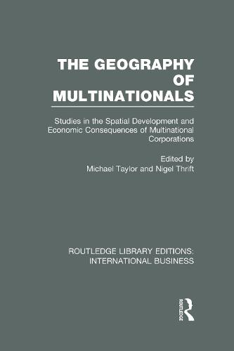 The Geography of Multinationals: Studies in the Spatial Development and Economic Consequences of Multinational Corporations. - Routledge Library Editions: International Business (Hardback)