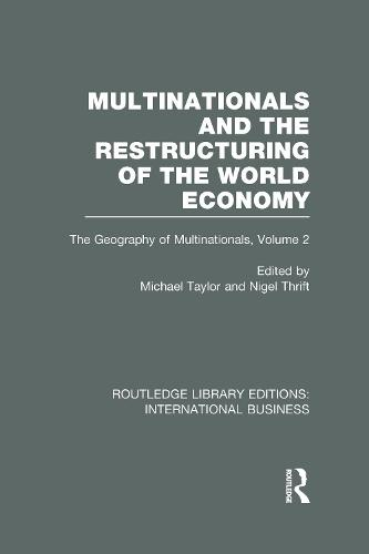 Multinationals and the Restructuring of the World Economy: The Geography of the Multinationals Volume 2 - Routledge Library Editions: International Business (Hardback)